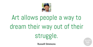 Russell Simmons Quote About Dream, Art, Struggle: Art Allows People A Way...