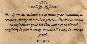 Art Quotes, Seth Godin Quote About Art, Passion, Caring: Artis The Intentional Act Of...
