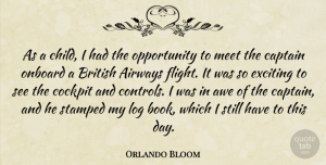Orlando Bloom Quote About Awe, British, Cockpit, Exciting, Log: As A Child I Had...