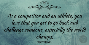 Tony Romo Quote About Athlete, Challenges, World: As A Competitor And An...