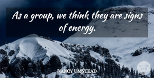 Nancy Umstead Quote About Signs: As A Group We Think...