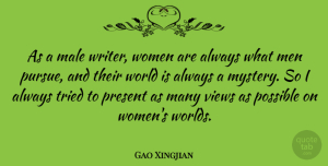 Gao Xingjian Quote About Women, Views, World: As A Male Writer Women...