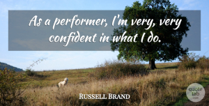 Russell Brand Quote About Performers: As A Performer Im Very...