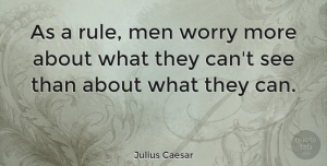 Men Quotes, Julius Caesar Quote About Positive Thinking, Men, Worry: As A Rule Men Worry...