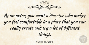 Ansel Elgort Quote About Trying, Actors, Want: As An Actor You Want...