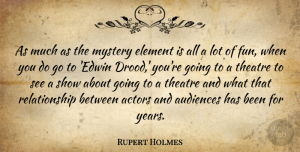 Rupert Holmes Quote About Fun, Years, Theatre: As Much As The Mystery...