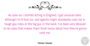 Agents Quotes, Nonso Anozie Quote About Agents, Although, Cast, Foot, Gonna: As Soon As I Started...
