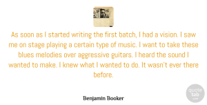 Aggressive Quotes, Benjamin Booker Quote About Aggressive, Certain, Heard, Knew, Melodies: As Soon As I Started...