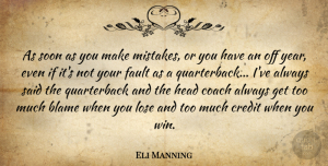 Fault Quotes, Eli Manning Quote About Coach, Credit, Fault, Head, Lose: As Soon As You Make...