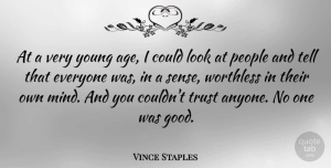 Trust Quotes, Vince Staples Quote About Age, Good, People, Trust, Worthless: At A Very Young Age...