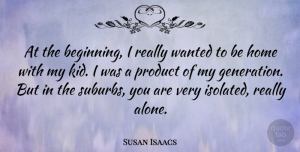 Susan Isaacs Quote About Alone, Home, Product: At The Beginning I Really...