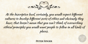 Peter Singer Quote About Mean, Thinking, Ethical Principles: At The Descriptive Level Certainly...