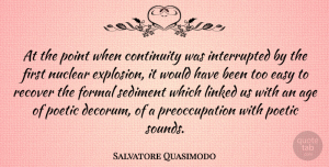 Salvatore Quasimodo Quote About Age, Sound, Nuclear: At The Point When Continuity...