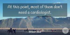 Susan Zile Quote About undefined: At This Point Most Of...