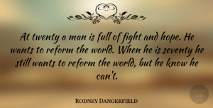 Rodney Dangerfield Quote About Time, Fighting, Men: At Twenty A Man Is...