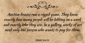 Art Quotes, Jerry Saltz Quote About Running, Art, Games: Auction Houses Run A Rigged...