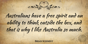 Australia Quotes, Brian Schmidt Quote About Thinking, Australia, Free Spirit: Australians Have A Free Spirit...