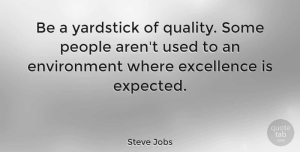 Leadership Quotes, Steve Jobs Quote About Inspirational, Leadership, Morning: Be A Yardstick Of Quality...