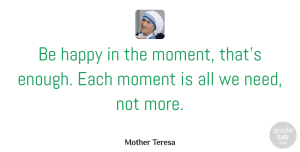 Positivity Quotes, Mother Teresa Quote About Birthday, Peace, Positivity: Be Happy In The Moment...