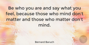 Inspirational Quotes, Bernard Baruch Quote About Inspirational, Funny, Life: Be Who You Are And...