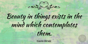 Philosophical Quotes, David Hume Quote About Positive, Beauty, Philosophical: Beauty In Things Exists In...