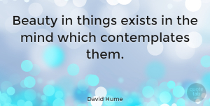 Positive Quotes, David Hume Quote About Positive, Beauty, Philosophical: Beauty In Things Exists In...