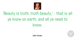 Truth Quotes, John Keats Quote About Truth: Beauty Is Truth Truth Beauty...