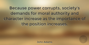 Leadership Quotes, John Adams Quote About Leadership, Character, Persistence: Because Power Corrupts Societys Demands...