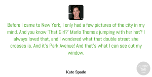 Few Quotes, Kate Spade Quote About Came, Crosses, Double, Few, Jumping: Before I Came To New...