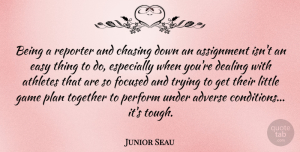 Adverse Quotes, Junior Seau Quote About Adverse, Assignment, Athletes, Chasing, Dealing: Being A Reporter And Chasing...