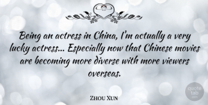 Zhou Xun Quote About Actress, Becoming, Chinese, Diverse, Movies: Being An Actress In China...