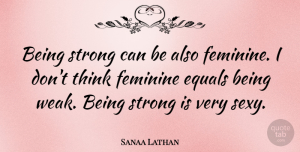 Sanaa Lathan Quote About Sexy, Strong, Thinking: Being Strong Can Be Also...