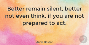 Inspiring Quotes, Annie Besant Quote About Inspiring, Thinking, Silent: Better Remain Silent Better Not...