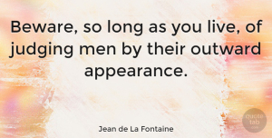 Men Quotes, Jean de La Fontaine Quote About Men, Judging People, Long: Beware So Long As You...