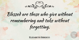 Elizabeth Bibesco Quote About Inspirational, Positive, Thank You: Blessed Are Those Who Give...