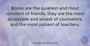 Happiness Quotes, Charles William Eliot Quote About Friendship, Happiness, Teacher: Books Are The Quietest And...