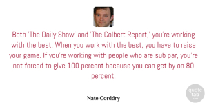Nate Corddry Quote About Best, Both, Forced, People, Percent: Both The Daily Show And...