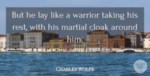 Charles Wolfe Quote About Cloak, Lay, Martial: But He Lay Like A...