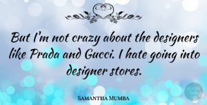 Samantha Mumba Quote About Crazy, Hate, Gucci: But Im Not Crazy About...