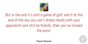 Hands Quotes, Payne Stewart Quote About Golf, Hands, Games: But In The End Its...