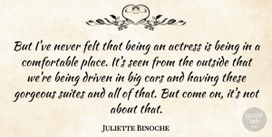 Gorgeous Quotes, Juliette Binoche Quote About Car, Actresses, Gorgeous: But Ive Never Felt That...
