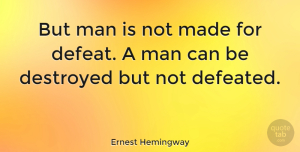 Inspiring Quotes, Ernest Hemingway Quote About Motivational, Inspiring, Fear: But Man Is Not Made...
