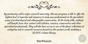 Tim Whalen Quote About Access, Ancient, Areas, Benefit, Close: By Partnering With A Major...