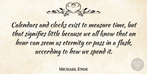 Littles Quotes, Michael Ende Quote About Calendars, Littles, Hours: Calendars And Clocks Exist To...