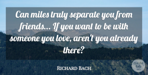 Love Quotes, Richard Bach Quote About Love, Friendship, I Miss You: Can Miles Truly Separate You...