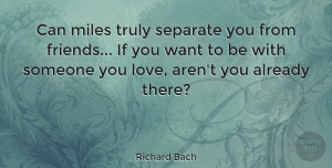 Friendship Quotes, Richard Bach Quote About Love, Friendship, I Miss You: Can Miles Truly Separate You...