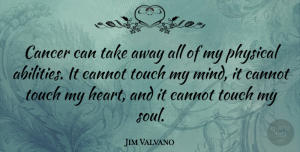 Heart Quotes, Jim Valvano Quote About Basketball, Cancer, Heart: Cancer Can Take Away All...