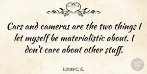 Car Quotes, Louis C. K. Quote About Two, Car, Stuff: Cars And Cameras Are The...
