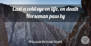 Eye Quotes, William Butler Yeats Quote About Life, Tombstone, Eye: Cast A Cold Eye On...