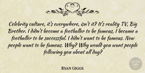 Ryan Giggs Quote About Brother, Successful, Reality: Celebrity Culture Its Everywhere Isnt...